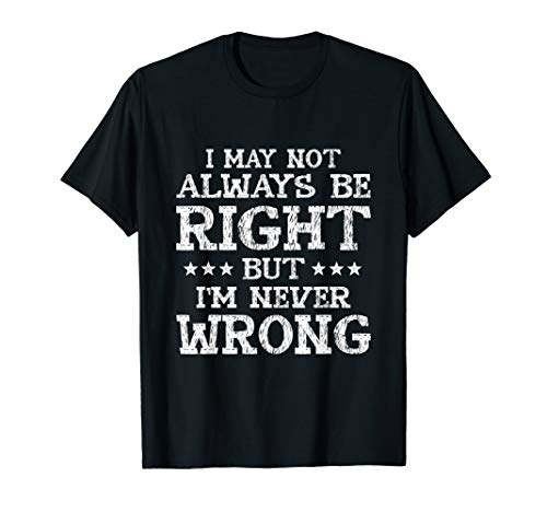 I May Not Always Be Right But I