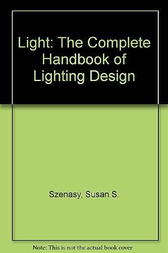 Light The Complete Handbook of Lighting Design Susan S. Szenasy 9780894713910 Amazon.com Books  sc 1 st  Amazon.com & Light: The Complete Handbook of Lighting Design: Susan S. Szenasy ...