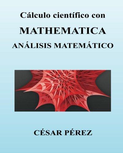 Descargar Libro Calculo Cientifico Con Mathematica. Analisis Matematico Cesar Perez