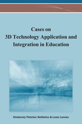 Cases on 3D Technology Application and Integration in Education (Advances in Early Childhood and K-12 Education)