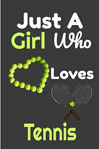 Just A Girl Who Loves Tennis:: Funny Tennis gifts Notebook with Blank Lined Pages (6 x 9 Inches, 120 pages) For tennis Lovers For Journaling, Note ... Down Ideas,Funny Sports Tennis Accessories