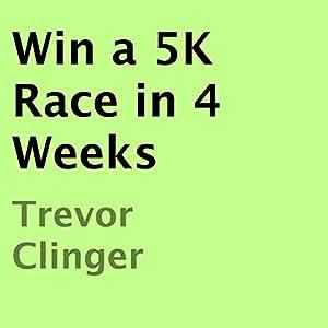 Win a 5K Race in 4 Weeks Audiobook