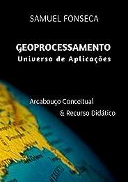 Geoprocessamento Universo de Aplicações: Arcabouço conceitual & Recurso Didá
