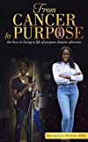 From Cancer to Purpose: the keys to living a life
