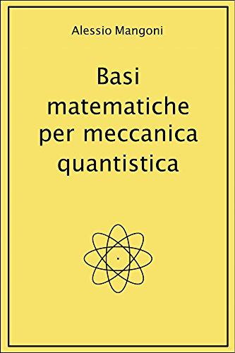 Basi matematiche per meccanica quantistica (Italian Edition)