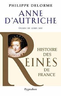 Anne d'autriche epouse de louis XIII mere de louis XIV par Delorme