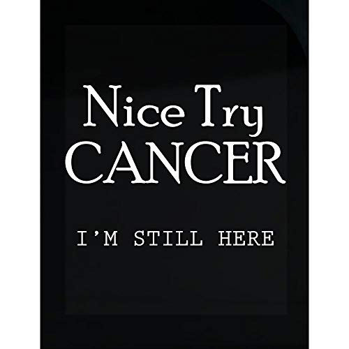 Cancer - Nice Try I'm Still Here - Illness Sickness - Strength Bravery Hope - Transparent Sticker