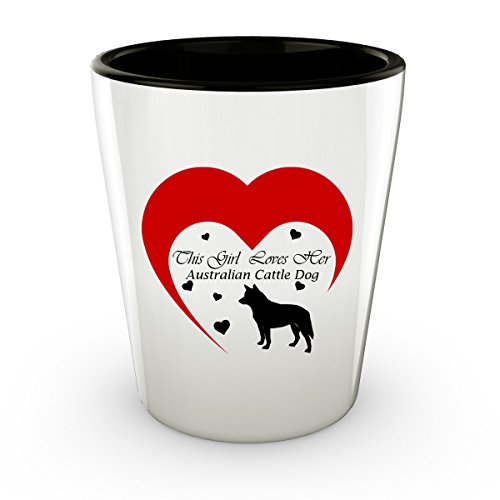 This Girl Loves Her Australian Cattle Dog - White Shot Glass - 1.5 oz - Ceramic - Perfect Gift For Birthday, Christmass & Special (Australian Themed Party Costume Ideas)