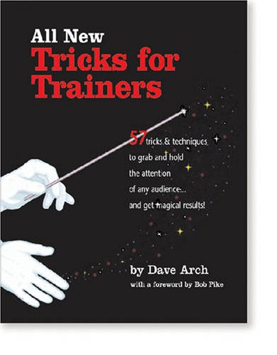 All New Tricks for Trainers: 57 Tricks and Techniques to Grab and Hold the Attention of Any Audience.and Get Magical Results