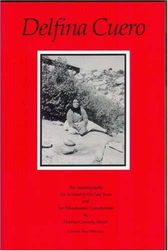 Delfina Cuero: Her Autobiography - An Account of Her Last Years and Her Ethnobotanic Contributions (Ballena Press Anthro