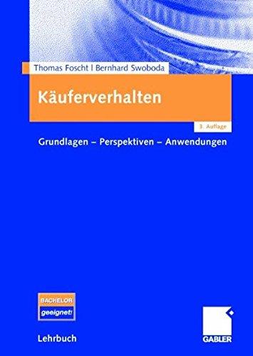Käuferverhalten: Grundlagen - Perspektiven - Anwendungen Taschenbuch – 27. März 2007 Thomas Foscht Bernhard Swoboda Gabler Verlag 3834904708