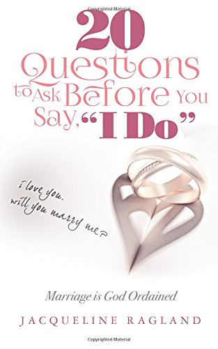 "Read Online 20 Questions to Ask Before You Say, "" I Do"": Marriage is God Ordained pdf"