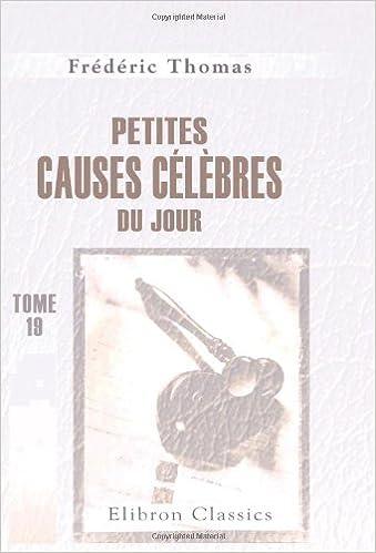 Livre gratuits en ligne Petites causes célèbres du jour: Volume 19 pdf, epub ebook