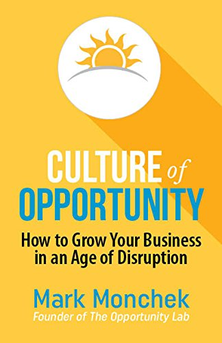 Culture of Opportunity: How to Grow Your Business in an Age of Disruption