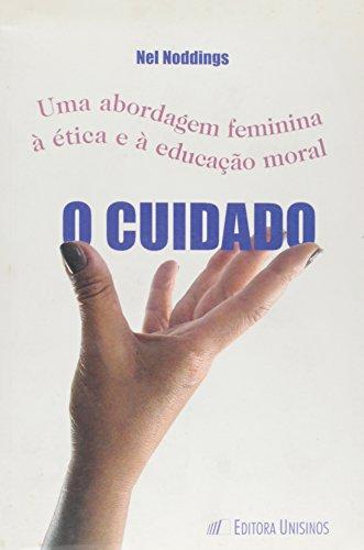 O Cuidado. Uma Abordagem Feminina A Ética E A Educação Moral