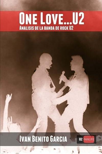 One Love... U2: Análisis de la banda de música rock U2: Amazon.es: Benito Garcia, Ivan: Libros