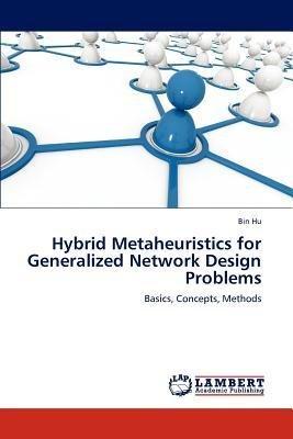 [(Hybrid Metaheuristics for Generalized Network Design Problems )] [Author: Hu Bin] [Nov-2012]