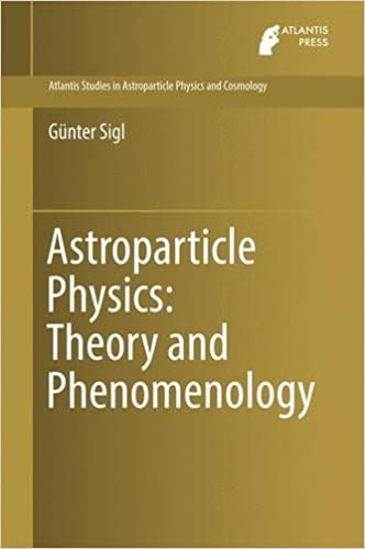 Book Astroparticle Physics: Theory and Phenomenology (Atlantis Studies in Astroparticle Physics and Cosmology)