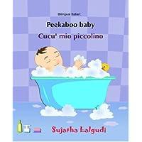 Peekaboo baby. Cucu' mio piccolino: (Bilingual Edition) English-Italian Picture book for children. (Italian Edition) (Bilingual Italian picture books for children) (Volume 1)