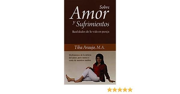 Sobre Amor y Sufrimientos (Spanish Edition): Tiba Araujo ...