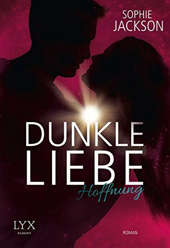 Dunkle Liebe - Hoffnung (Dunkle-Liebe-Reihe, Band 2)