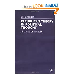 Republican Theory in Political Thought: Virtuous or Virtual? Bill Brugger