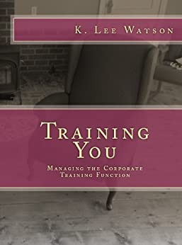 Training You: Managing the Corporate Training Function by [Watson, Lee]