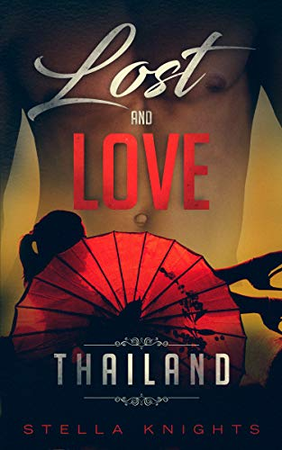 Lost and Love: Thailand: Book One of the Lost and Love Series by [Knights, Stella]