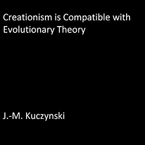 Creationism is Compatible with Evolutionary Theory Audiobook