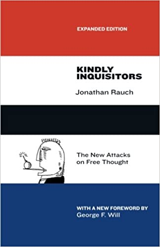 Kindly Inquisitors The New Attacks On Free Thought Expanded Edition Jonathan Rauch George F Will 9780226145938 Amazon Books
