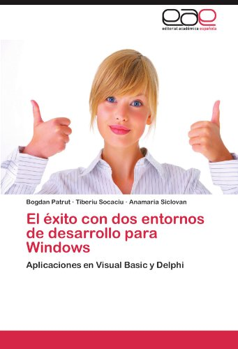 El éxito con dos entornos de desarrollo para Windows: Aplicaciones en Visual Basic y Delphi (Spanish Edition) by Bogdan Patrut