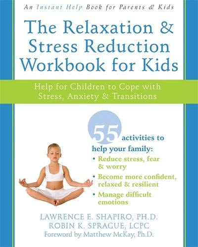 The Relaxation and Stress Reduction Workbook for Kids: Help for Children to Cope with Stress, Anxiety, and Transitions (Instant Help) (Best Relaxation Techniques For Anxiety)