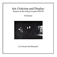 Art, Criticism and Display: Projects at the Gallery London 1973-78: CV/Visual Arts Research Audiobook by N. P. James Narrated by Brian Rollins