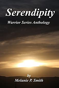 Serendipity: Anthology: Book 2.5 (Warrior Series 205) by [Smith, Melanie P.]