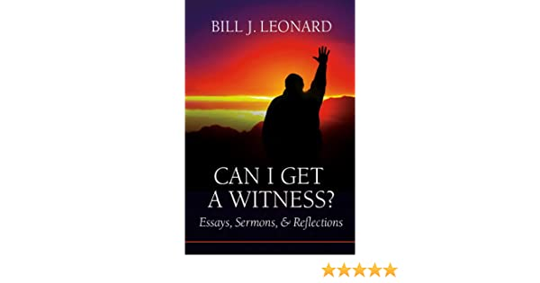 can i get a witness essays sermons and reflections the james can i get a witness essays sermons and reflections the james n griffith endowed series in baptists studies bill j leonard 9780881464689