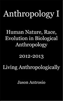 Anthropology I: Human Nature, Race, Evolution in Biological Anthropology by [Antrosio, Jason]