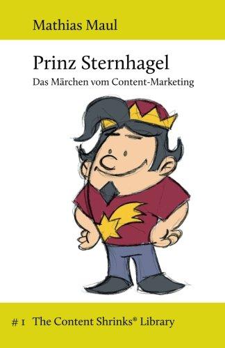 Prinz Sternhagel: Das Märchen vom Content-Marketing (The Content Shrinks® Library, Band 1)