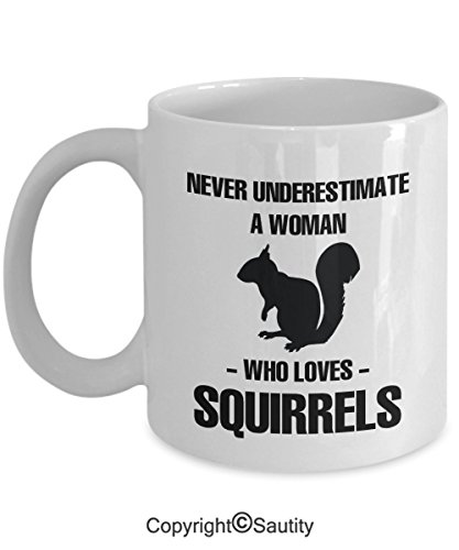 Never underestimate a woman - who loves Squirrels - Funny ceramic coffee mugs, gift idea for Squirrels lovers by Saurity