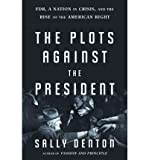 img - for [ { THE PLOTS AGAINST THE PRESIDENT: FDR, A NATION IN CRISIS, AND THE RISE OF THE AMERICAN RIGHT - GREENLIGHT } ] by Sally Denton (AUTHOR) Jan-03-2012 [ Hardcover ] book / textbook / text book