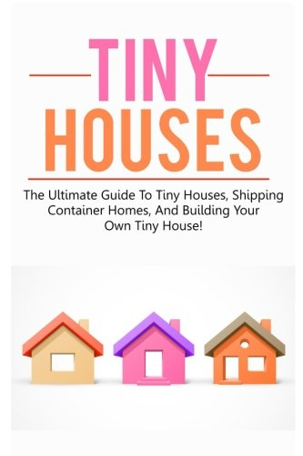 Tiny Houses: The ultimate guide to tiny houses, shipping container homes, and building your own tiny house! [Damon Jones] (Tapa Blanda)