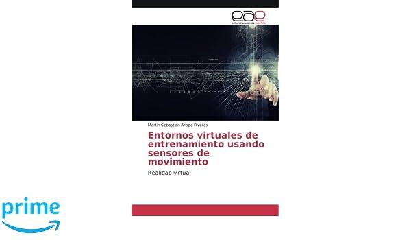 Entornos virtuales de entrenamiento usando sensores de movimiento: Realidad virtual (Spanish Edition): Martin Sebastian Arispe Riveros: 9786202100205: ...
