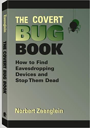 The Covert Bug Book: How to Find Eavesdropping Devices and Stop Them Dead