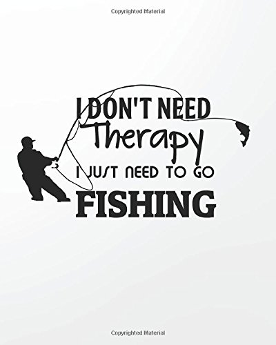 I don't need therapy I just need to go Fishing: Fishing Lined Notebook Journal Daily Planner Diary 8