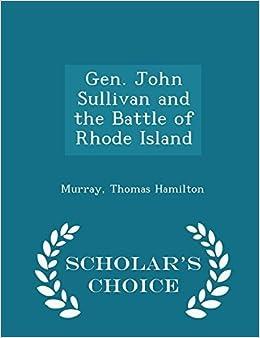 Gen. John Sullivan and the Battle of Rhode Island - Scholar's Choice Edition by Hamilton, Murray Thomas (2015)