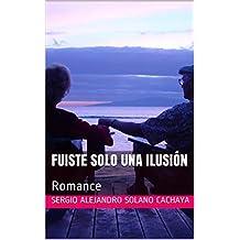 Fuiste Solo una ilusión : Romance (Spanish Edition)