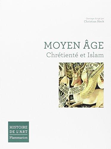Moyen Âge : Chrétienté et Islam ~ Christian Heck