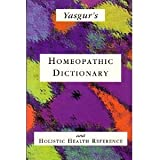 Yasgur's Homeopathic Dictionary and Holistic Health Reference