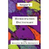 Yasgur's Homeopathic Dictionary and Holistic Health Reference, Yasgur, Jay, 1886149046