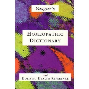 Yasgurs Homeopathic Dictionary And Holistic Health Reference