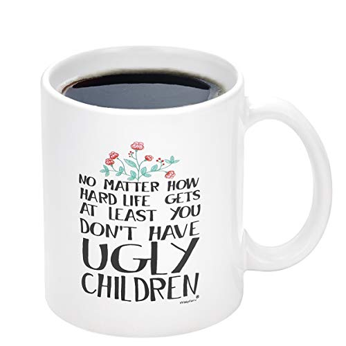 You Don't Have Ugly Children Coffee Mug | Novelty Coffee Mug for Mom | Funny Coffee Tea Cup Birthday Gifts for Women and Men (11 Oz, White)